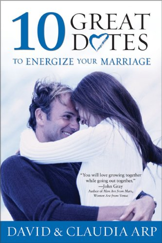 David And Claudia Arp 10 Great Dates To Energize Your Marriage The Best Tips From The Marriage Alive Seminars
