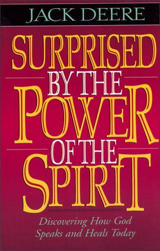 Zondervan Surprised By The Power Of The Spirit Discovering How God Speaks And Heals Today Revised