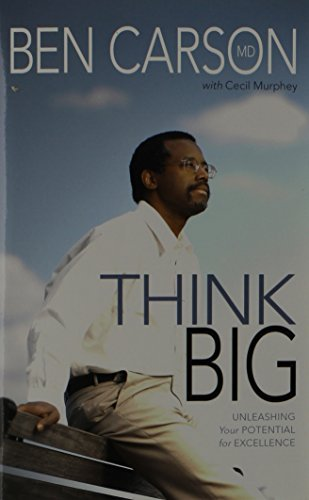 Ben Carson M. D. Think Big Unleashing Your Potential For Excellence