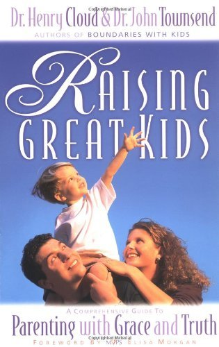 Henry Cloud Raising Great Kids A Comprehensive Guide To Parenting With Grace And Revised