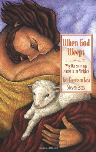 Joni Eareckson Tada When God Weeps Why Our Sufferings Matter To The Almighty