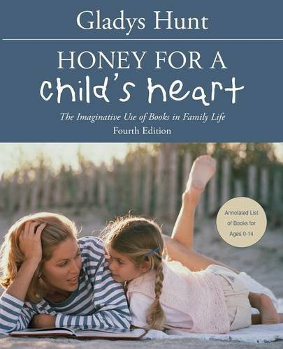 Gladys Hunt Honey For A Child's Heart The Imaginative Use Of Books In Family Life 0004 Edition;revised