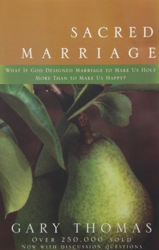 Gary L. Thomas Sacred Marriage What If God Designed Marriage To Make Us Holy Mor