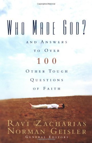 Ravi Zacharias Who Made God? And Answers To Over 100 Other Tough Questions Of