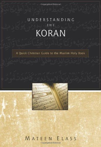 Mateen Elass Understanding The Koran A Quick Christian Guide T