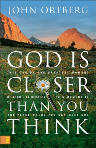 John Ortberg God Is Closer Than You Think This Can Be The Greatest Moment Of Your Life Beca