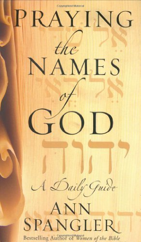 Ann Spangler Praying The Names Of God A Daily Guide Abridged