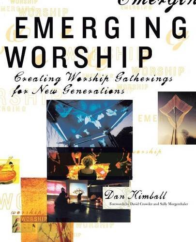 Dan Kimball Emerging Worship Creating New Worship Gatherings For Emerging Gene