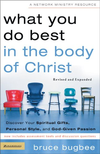 Bruce L. Bugbee What You Do Best In The Body Of Christ Discover Your Spiritual Gifts Personal Style An Revised And Exp