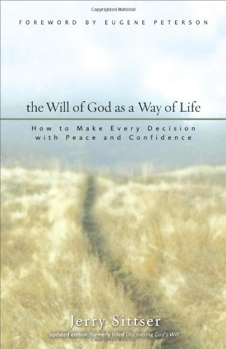 Jerry L. Sittser The Will Of God As A Way Of Life How To Make Every Decision With Peace And Confide Revised