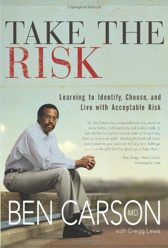 Ben Carson M. D. Take The Risk Learning To Identify Choose And Live With Accep