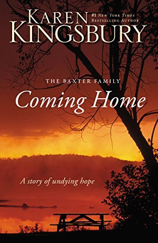 Karen Kingsbury The Coming Home The Baxter Family A Story Of Undying Hope
