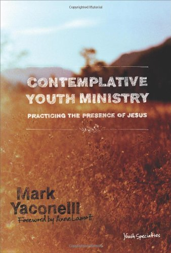 Mark Yaconelli Contemplative Youth Ministry Practicing The Presence Of Jesus