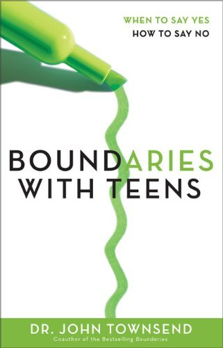 John Townsend Boundaries With Teens When To Say Yes How To Say No