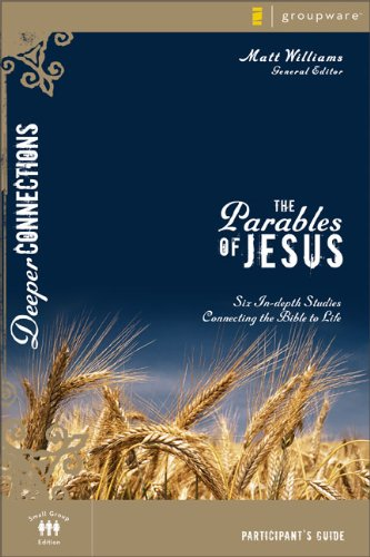 Matt Williams The Parables Of Jesus Six In Depth Studies Connecting The Bible To Life