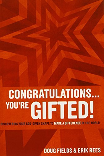 Doug Fields Congratulations ... You're Gifted! Discovering Your God Given Shape To Make A Differ