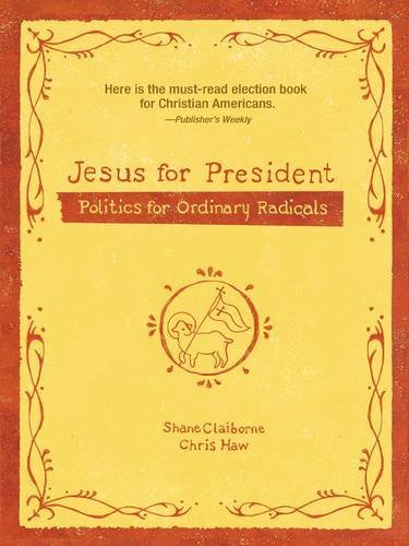 Shane Claiborne Jesus For President Politics For Ordinary Radicals