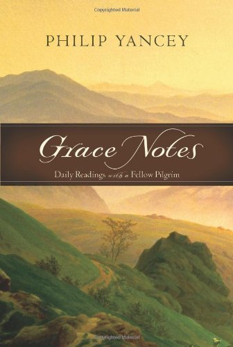Philip Yancey Grace Notes Daily Readings With A Fellow Pilgrim