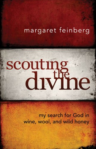 Margaret Feinberg Scouting The Divine My Search For God In Wine Wool And Wild Honey