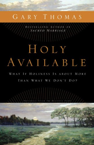Gary L. Thomas Holy Available What If Holiness Is About More Than What We Don't