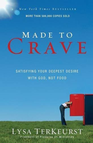 Lysa Terkeurst Made To Crave Satisfying Your Deepest Desire With God Not Food