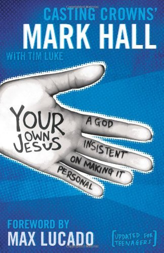 Mark Hall Your Own Jesus A God Insistent On Making It Personal