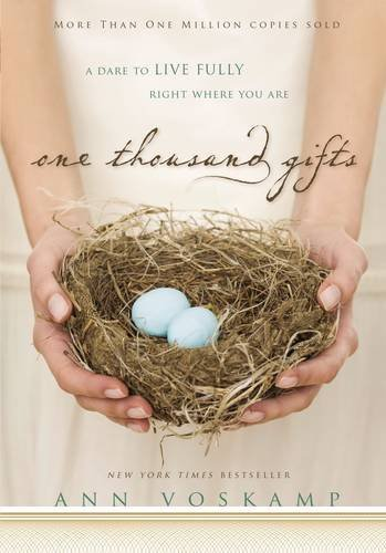 Ann Voskamp One Thousand Gifts A Dare To Live Fully Right Where You Are