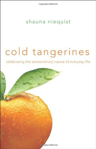 Shauna Niequist Cold Tangerines Celebrating The Extraordinary Nature Of Everyday