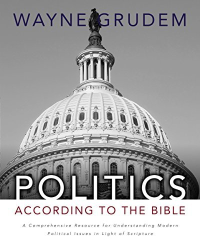 Wayne A. Grudem Politics According To The Bible A Comprehensive Resource For Understanding Modern