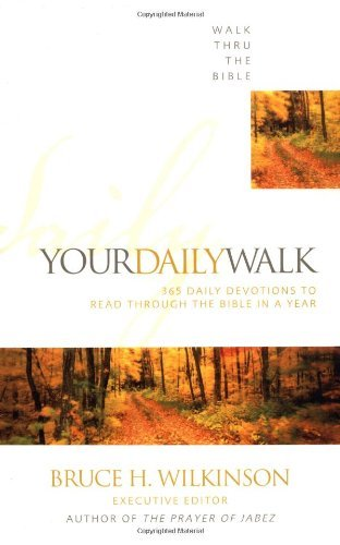 Walk Thru The Bible Your Daily Walk 365 Daily Devotions To Read Through The Bible In
