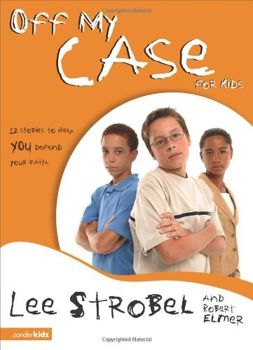 Lee Strobel Off My Case For Kids 12 Stories To Help You Defend Your Faith Supersaver