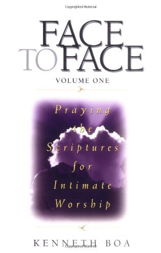 Kenneth D. Boa Face To Face Praying The Scriptures For Intimate Worship