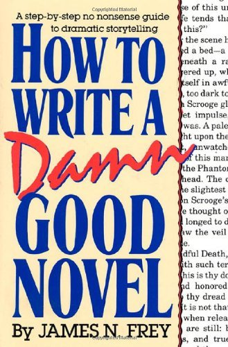James N. Frey How To Write A Damn Good Novel A Step By Step No Nonsense Guide To Dramatic Stor 0010 Edition;