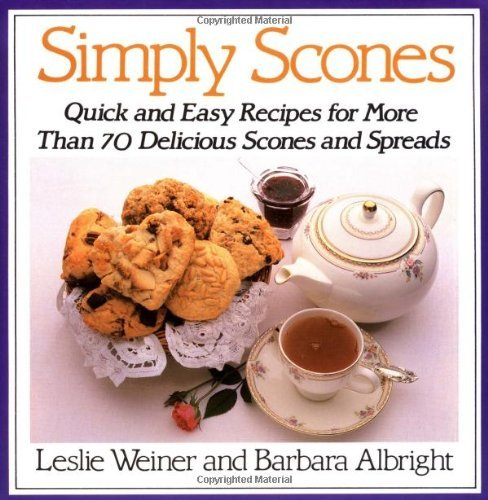 Leslie Weiner Simply Scones Quick And Easy Recipes For More Than 70 Delicious 0010 Edition;