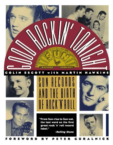 Colin Escott Good Rockin' Tonight Sun Records And The Birth Of Rock 'n' Roll