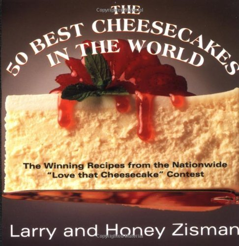 "Larry Zisman The 50 Best Cheesecakes In The World The Winning Recipes From The Nationwide ""love Tha 0005 Edition;"