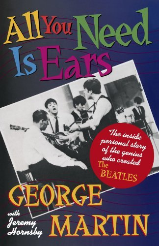 George Martin All You Need Is Ears The Inside Personal Story Of The Genius Who Creat