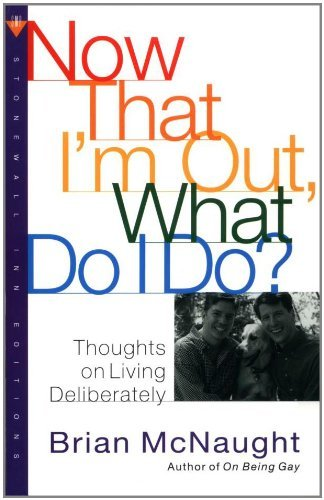 Brian Mcnaught Now That I'm Out What Do I Do? Thoughts On Living Deliberately