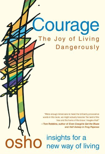 Osho Courage The Joy Of Living Dangerously