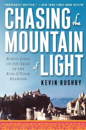 Kevin Rushby Chasing The Mountain Of Light Across India On The Trail Of The Koh I Noor Diamo