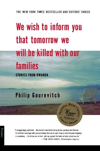 Philip Gourevitch We Wish To Inform You That Tomorrow We Will Be Kil Stories From Rwanda