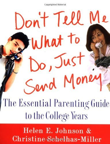 Helen E. Johnson Don't Tell Me What To Do Just Send Money The Essential Parenting Guide To The College Year