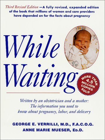 George E. Verrilli While Waiting The Information You Need To Know About Pregnancy 0003 Edition;revised