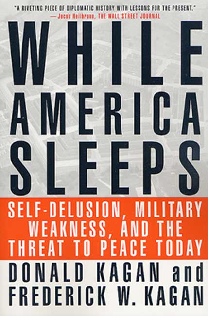 Donald Kagan While America Sleeps Self Delusion Military Weakness And The Threat