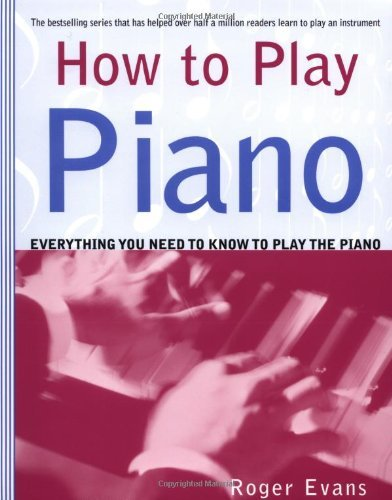 Roger Evans How To Play Piano Everything You Need To Know To Play The Piano