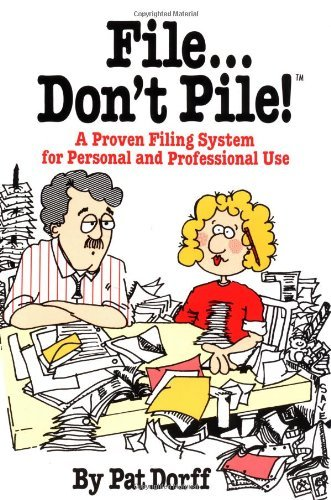 Pat Dorff File...Don't Pile A Proven Filing System For Personal And Professio