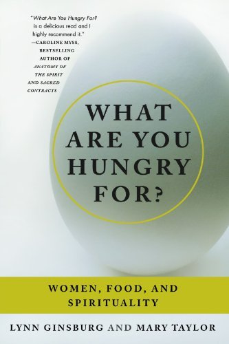 Lynn Ginsburg What Are You Hungry For? Women Food And Spirituality