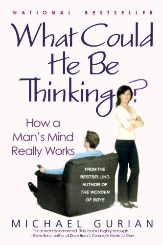 Michael Gurian What Could He Be Thinking? How A Man's Mind Really Works