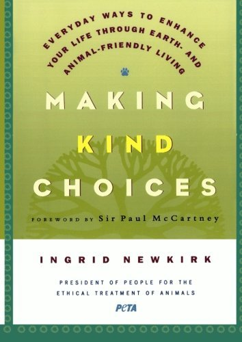 Ingrid Newkirk Making Kind Choices Everyday Ways To Enhance Your Life Through Earth