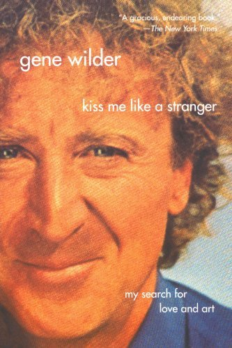 Gene Wilder Kiss Me Like A Stranger My Search For Love And Art Revised
